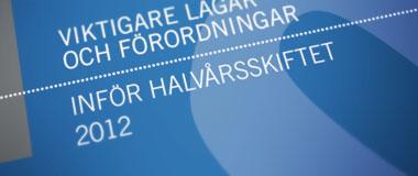 Viktigare lagar och förordningar inför halvårsskiftet 2012